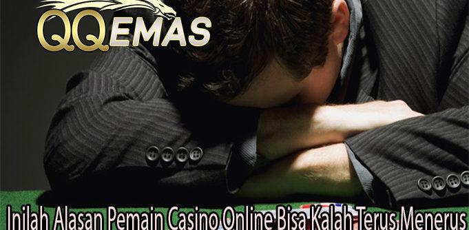 Inilah Alasan Pemain Casino Online Bisa Kalah Terus Menerus