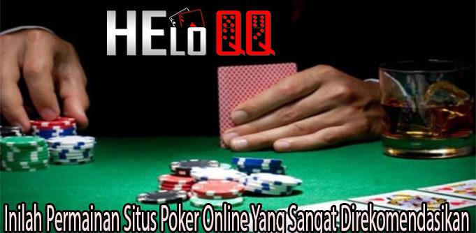Inilah Permainan Situs Poker Online Yang Sangat Direkomendasikan