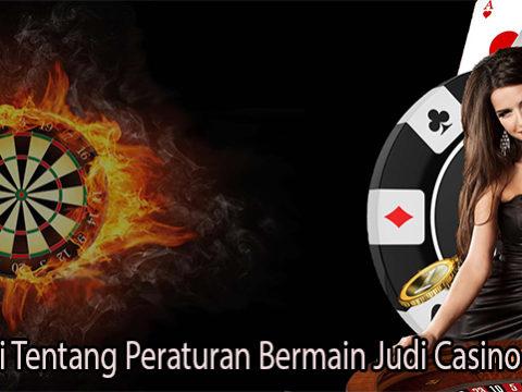 Pahami Tentang Peraturan Bermain Judi Casino Online