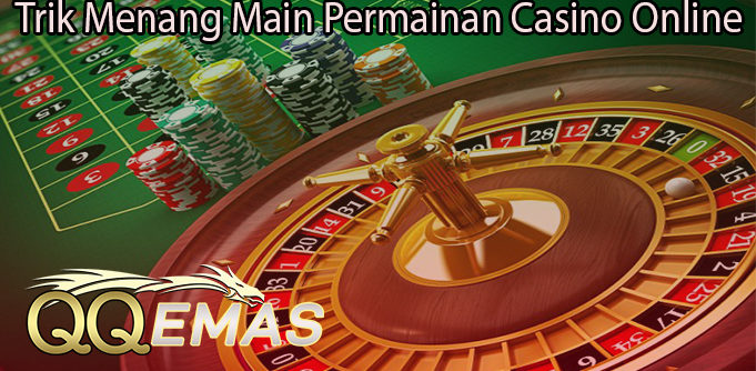 Trik Menang Main Permainan Casino Online